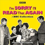 I'm Sorry, I'll Read That Again: A Bbc Collection - Garden, Graeme; Oddie, Bill; Cleese, John; Brooke-taylor, Tim; Kendall, Jo; Hatch, David - ISBN: 9781787532717