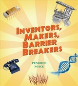 Inventors, Makers, Barrier Breakers - Noyce Pendred - ISBN: 9781943431434
