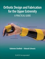 Orthotic Design And Fabrication For The Upper Extremity - Schofield, Katherine; Schwartz, Deborah - ISBN: 9781630915902