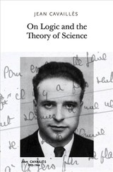 On Logic And The Theory Of Science - Cavaillès, Jean - ISBN: 9781733628105