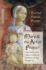 Mary And The Art Of Prayer - Brown, Rachel Fulton - ISBN: 9780231181693
