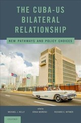Cuba-u.s. Bilateral Relationship - Kelly, Michael J. (EDT)/ Moreno, Erika (EDT)/ Witmer, Richard C. (EDT) - ISBN: 9780190687366
