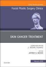 The Clinics: Surgery, Skin Cancer Surgery, An Issue of Facial Plastic Surgery Clinics of North America - Moyer, Jeffrey - ISBN: 9780323654555