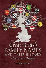 Great British Family Names And Their History - John, Moss, - ISBN: 9781526722805
