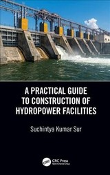Practical Guide To Construction Of Hydropower Facilities - Sur, Suchintya Kumar (jaipur National University, Jaipur, India) - ISBN: 9780815378051