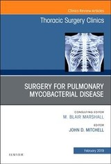 The Clinics: Surgery, Surgery for Pulmonary Mycobacterial Disease, An Issue of Thoracic Surgery Clinics - Mitchell, John D. - ISBN: 9780323655859