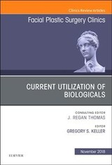 The Clinics: Surgery, Current Utilization of Biologicals, An Issue of Facial Plastic Surgery Clinics of North America - Keller, Gregory S. - ISBN: 9780323641432