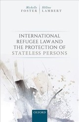 International Refugee Law And The Protection Of Stateless Persons - Lambert, Helene (king's College London); Foster, Michelle (university Of Michigan Law School) - ISBN: 9780198796015