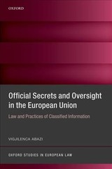 Official Secrets And Oversight In The Eu - Abazi, Vigjilenca (assistant Professor Of European Law, Assistant Professor Of European Law, Maastricht University) - ISBN: 9780198819219