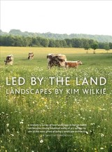 Led By The Land - Wilkie, Kim - ISBN: 9781910258521