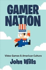 Gamer Nation - Wills, John (senior Lecturer In American History, Rutherford College, University Of Kent And Malt Cottage) - ISBN: 9781421428703