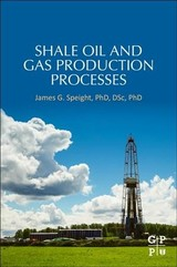 Shale Oil And Gas Production Processes - Speight, James G. (editor, Petroleum Science And Technology (formerly Fuel Science And Technology International) And Editor Of The Journal, Energy Sources. Dr. Speight Is Also Adjunct Professor Of Chemical And Fuels Engineering At The University Of Utah.) - ISBN: 9780128133156