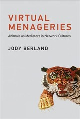 Virtual Menageries - Berland, Jody (professor, York University) - ISBN: 9780262039604