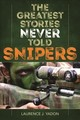 Greatest Stories Never Told: Snipers - Yadon, Laurence J. - ISBN: 9781493038558