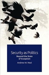Security As Politics - Neal, Andrew W. - ISBN: 9781474450928