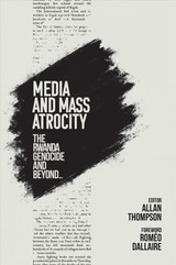 Media And Mass Atrocity - Thompson, Allan/ Dallaire, Romeo (FRW) - ISBN: 9781928096726