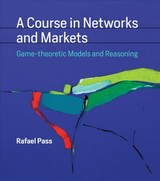 Course In Networks And Markets - Pass, Rafael (assistant Professor, Cornell University) - ISBN: 9780262039789