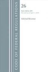 Code Of Federal Regulations, Title 26 Internal Revenue 300-499, Revised As Of April 1, 2018 - Office Of The Federal Register (u.s.) - ISBN: 9781641431040