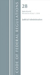 Code Of Federal Regulations, Title 28 Judicial Administration 0-42, Revised As Of July 1, 2018 - Office Of The Federal Register (u.s.) - ISBN: 9781641431101