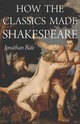 How The Classics Made Shakespeare - Bate, Jonathan - ISBN: 9780691161600