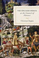 Epiclesis Debate At The Council Of Florence - Kappes, Christiaan - ISBN: 9780268106379