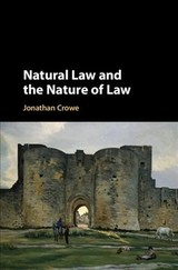 Natural Law And The Nature Of Law - Crowe, Jonathan (bond University, Queensland) - ISBN: 9781108498302