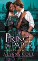 Prince On Paper - Cole, Alyssa - ISBN: 9780062685582
