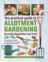 Practical Guide To Allotment Gardening: Growing Vegetables And Fruit - Lavelle, Mick; Lavelle, Christine - ISBN: 9780754834724