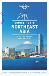 Lonely Planet Cruise Ports Northeast Asia - Bender, Andrew; Morgan, Masovaida; O'malley, Thomas; Tang, Phillip; Richmond, Simon; Morgan, Kate; Milner, Rebecca; Mclachlan, Craig; Bartlett, Ray; Lonely Planet - ISBN: 9781788686457