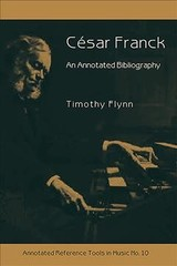 Cesar Franck - An Annotated Bibliography - Flynn, Timothy - ISBN: 9781576472149