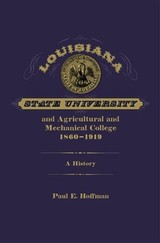 Louisiana State University And Agricultural And Mechanical College, 1860-1919 - Hoffman, Paul E. - ISBN: 9780807170717