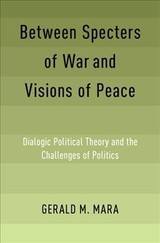 Between Specters Of War And Visions Of Peace - Mara, Gerald M. (affiliated Professor Of Government And Dean Emeritus Of The Graduate School Of Arts And Sciences, Affiliated Professor Of Government And Dean Emeritus Of The Graduate School Of Arts And Sciences, Georgetown University) - ISBN: 9780190903916