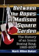Between The Ropes At Madison Square Garden - Baker, Mark Allen - ISBN: 9781476671833