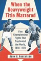 When The Heavyweight Title Mattered - Robertson, John G. - ISBN: 9781476678573