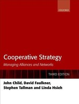 Cooperative Strategy - Child, John (chair Of Commerce, Chair Of Commerce, University Of Birmingham); Faulkner, David (dean, Magna Carta College, Dean, Magna Carta College, University Of Oxford); Tallman, Stephen (e Claiborne Robins Distinguished Professor Of Business, E Claiborne Robins Distinguished Professor Of Business, University Of Richmond); Hsieh, Linda (reader In Strategy And International Business, Reader In Strategy And International Business, University Of Birmingham) - ISBN: 9780198814634