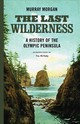 Last Wilderness - Morgan, Murray - ISBN: 9780295745336