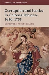 Corruption And Justice In Colonial Mexico, 1650-1755 - Rosenmuller, Christoph (middle Tennessee State University) - ISBN: 9781108477116