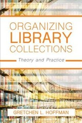 Organizing Library Collections - Hoffman, Gretchen L. - ISBN: 9781538108512
