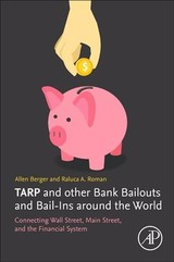 Tarp And Other Bank Bailouts And Bail-ins Around The World - Roman, Raluca A. (raluca A. Roman, Federal Reserve Bank Of Philadelphia, Philadelphia, Pa, Usa); Berger, Allen N. (moore School Of Business, University Of South Carolina, Columbia, Sc, Usa) - ISBN: 9780128138649