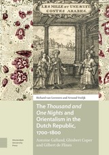 The Thousand and One Nights and Orientalism in the Dutch Republic, 1700-1800 - R. van Leeuwen - ISBN: 9789048541126