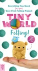Tiny World: Felting! - Li-chee-ming, Linda - ISBN: 9781250203854