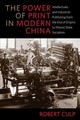 Power Of Print In Modern China - Culp, Robert - ISBN: 9780231184168