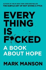 Everything Is F*cked - Manson, Mark - ISBN: 9780062888433