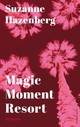 Magic Moment Resort - Suzanne Hazenberg - ISBN: 9789493041011