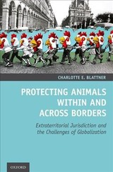 Protecting Animals Within And Across Borders - Blattner, Charlotte E. (postdoctoral Fellow, Postdoctoral Fellow, Harvard Law School) - ISBN: 9780190948313