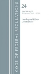 Code Of Federal Regulations, Title 24 Housing And Urban Development 200-499, Revised As Of April 1, 2018 - Office Of The Federal Register (u.s.) - ISBN: 9781641430791