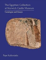 Egyptian Collection At Norwich Castle Museum - Kalloniatis, Faye - ISBN: 9781789251968