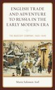 English Trade And Adventure To Russia In The Early Modern Era - Arel, Maria Salomon - ISBN: 9781498550239