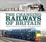 Changing Railways Of Britain - Hurley, Paul; Braithwaite, Phil - ISBN: 9780750989824