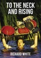 To The Neck And Rising - White, Richard - ISBN: 9781400325313